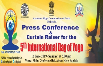 A Press Conference and a Yoga Workshop was organized by the Assistant High Commission of India in Rajshahi on June 16, 2019 as the run-up to the 5th International Day of Yoga